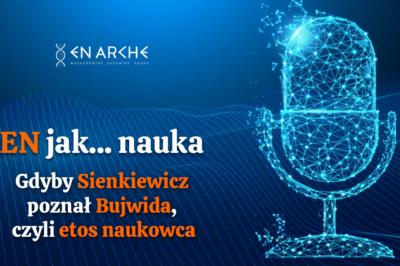 Gdyby Sienkiewicz poznał Bujwida, czyli etos naukowca