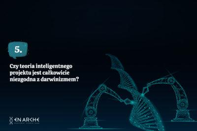 5. Czy teoria inteligentnego projektu jest całkowicie niezgodna z darwinizmem?
